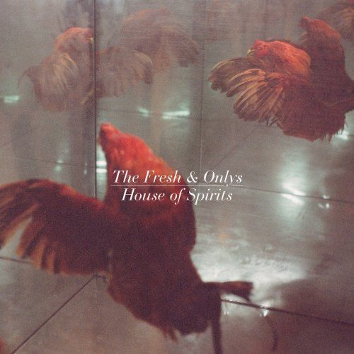 Fresh & Onlys, The - House Of Spirits