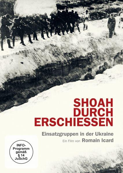 Shoah durch Erschießen: Einsatzgruppen in der Ukraine